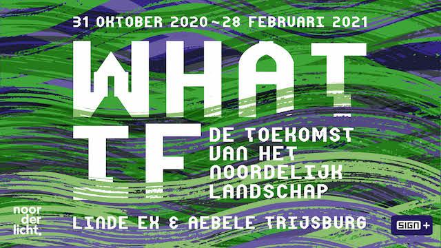 WHAT IF   De toekomst van het noordelijk landschap,  Linde Ex & Aebele Trijsburg - De Presentatie