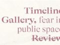 Timeline Gallery, fear in public space- 